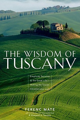 The Wisdom of Tuscany by Ferenc Máté