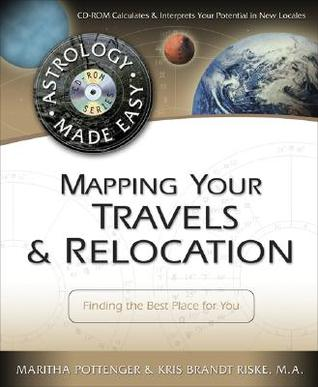 Mapping Your Travels & Relocation: Finding the Best Place for You (Astrology Made Easy Series)