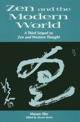 Zen and the Modern World: 3rd Sequel to Zen & Western Thought