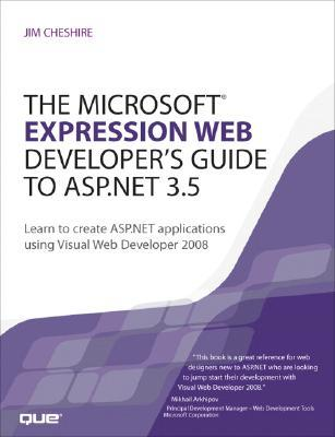 The Microsoft Expression Web Developer's Guide to ASP.Net 3.5 by Jim Cheshire