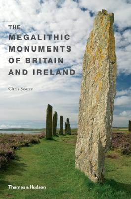 The Megalithic Monuments of Britain and Ireland by Christopher Scarre