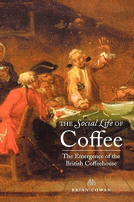 The Social Life of Coffee by Brian Cowan