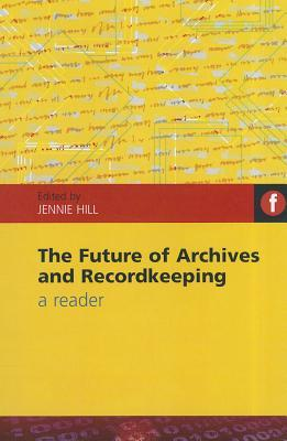 The Future of Archives and Recordkeeping by Jennie Hill