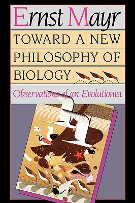 Toward a New Philosophy of Biology by Ernst W. Mayr