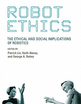 Robot Ethics: The Ethical and Social Implications of Robotics (Intelligent Robotics and Autonomous Agents Series) (Intelligent Robotics & Autonomous Agents Series)