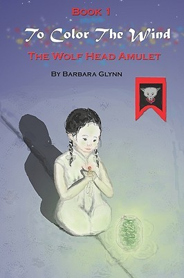 To Color The Wind: Book 1: The Wolf Head Amulet