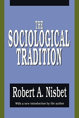 The Sociological Tradition by Robert A. Nisbet