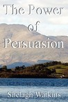 The Power of Persuasion by Shelagh Watkins