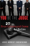 You Be the Judge: 20 True Crimes and Cases to Solve