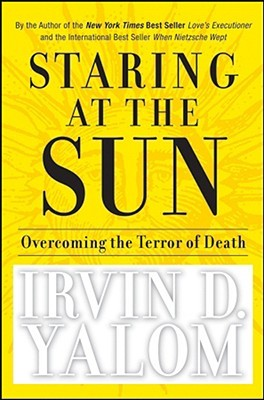Staring at the Sun by Irvin D. Yalom