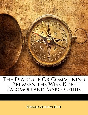 The Dialogue or Communing Between the Wise King Salomon and M... by Edward Gordon Duff