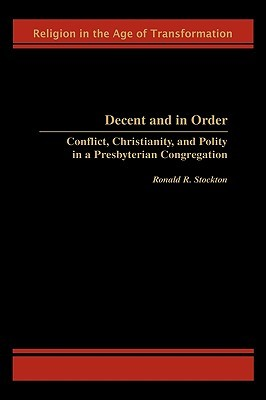 Decent and in Order: Conflict, Christianity, and Polity in a Presbyterian Congregation