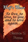 Half a Heart: To Live, to Love, to Lose, and to Love Again...