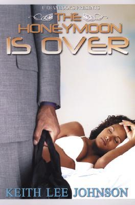 The Honeymoon is Over by Keith Lee Johnson