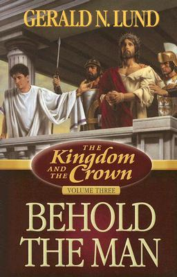 Behold the Man by Gerald N. Lund