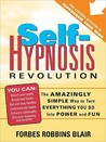 Self-Hypnosis Revolution: The Amazingly Simple Way to Use Self-Hypnosis to Change Your Life