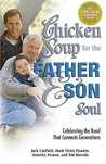Chicken Soup for the Father and Son Soul: Celebrating the Bond That Connects Generations (Chicken Soup for the Soul (Paperback Health Communications))