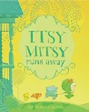 Itsy Mitsy Runs Away by Elanna Allen