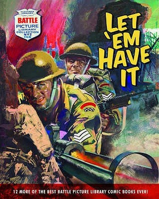 Let Em Have It: 12 of the Best Battle Picture Library Comic Books Ever!. General Editor, Steve Holland