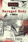 Elegy to a Ravaged Body: A Novella