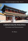 China's Elite Politics: Governance and Democratization