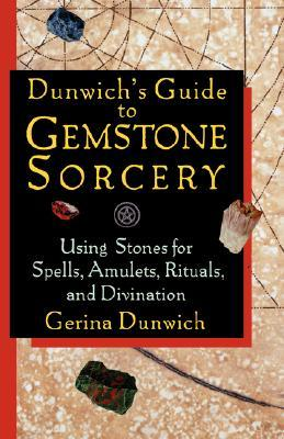 Dunwich's Guide to Gemstone Sorcery by Gerina Dunwich