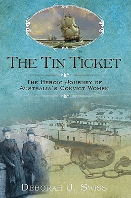 The Tin Ticket: The Heroic Journey of Australia's Convict Women