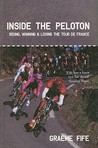 Inside the Peloton: Riding, Winning & Losing the Tour de France