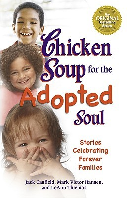 Chicken Soup for the Adopted Soul: Stories Celebrating Forever Families (Chicken Soup for the Soul)
