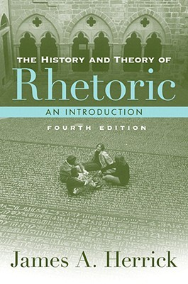 The History and Theory of Rhetoric by James A. Herrick