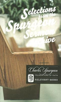Selections from the Spurgeon Sermon Archive (Foundations of Faith) (Foundations of Faith)