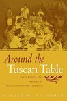Around the Tuscan Table: Food, Family, and Gender in Twentieth-Century Florence