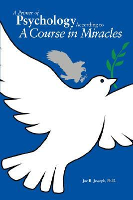A Primer of Psychology According to a Course in Miracles by Joe R Jesseph