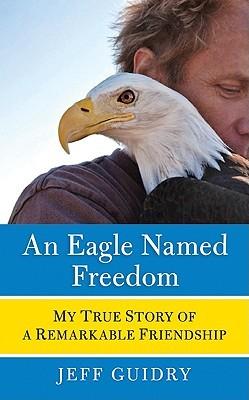 An Eagle Named Freedom by Jeff Guidry