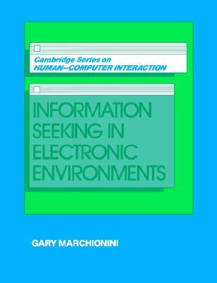 Information Seeking in Electronic Environments by Gary Marchionini