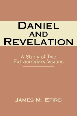 Daniel and Revelation: A Study of Two Extraordinary Visions