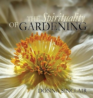 The Spirituality of Gardening by Donna Sinclair