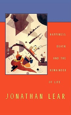 Happiness, Death, and the Remainder of Life by Jonathan Lear