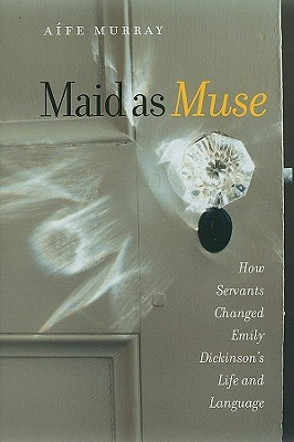 Maid as Muse: How Servants Changed Emily Dickinson
