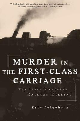 Murder in the First-Class Carriage by Kate Colquhoun