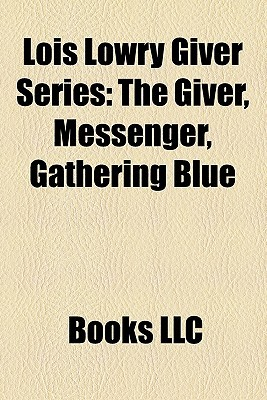 Lois Lowry Giver Series: The Giver, Messenger, Gathering Blue