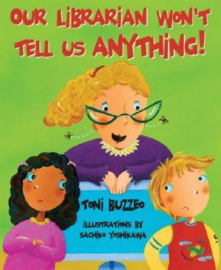 Our Librarian Won't Tell Us Anything! by Toni Buzzeo