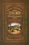 Webb Garrison's Civil War Dictionary: An Illustrated Guide to the Everyday Language of Soldiers and Civilians