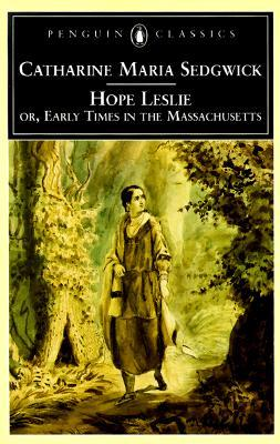 Hope Leslie by Catharine Maria Sedgwick