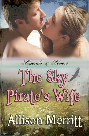 The Sky Pirate's Wife (Legends &amp; Lovers, #2)
