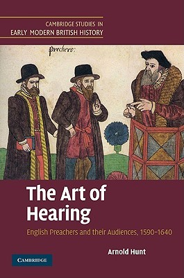 The Art of Hearing: English Preachers and Their Audiences, 1590-1640