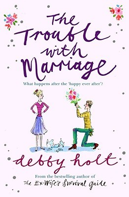 The Trouble With Marriage by Debby Holt