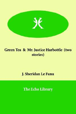 Download online Green Tea and Mr. Justice Harbottle by Joseph Sheridan Le Fanu RTF