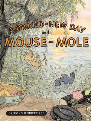 A Brand-New Day with Mouse and Mole by Wong Herbert Yee