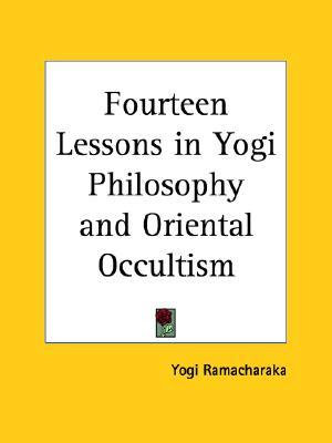 Fourteen Lessons in Yogi Philosophy and Oriental Occultism by William W. Atkinson